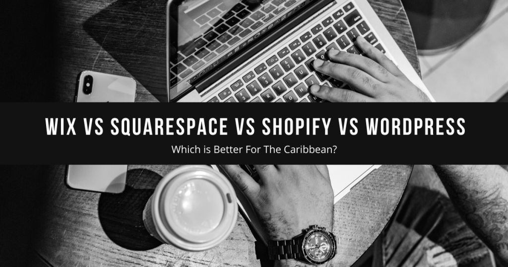 Which is Best For The Caribbean: Wix, WordPress, Squarespace, Shopify?